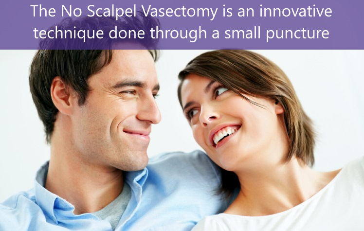 The No Scalpel Vasectomy is a break-through technique done thru a small puncture